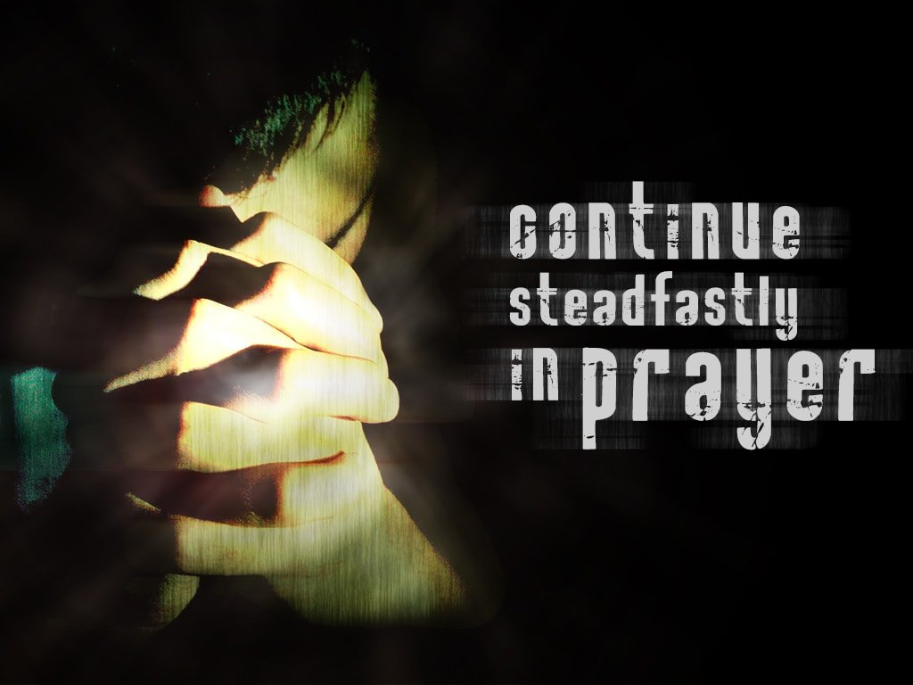 Contonue steadfasty in prayer