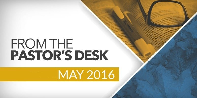 Pastor's Desk - May 2016