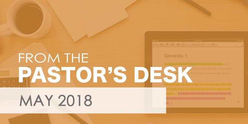 Pastor's Desk - May 2018