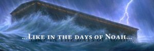 …Like in the days of Noah…