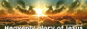 Heavenly glory of Jesus